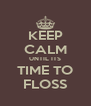 KEEP CALM UNTIL ITS TIME TO FLOSS - Personalised Poster A4 size