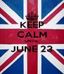 KEEP CALM UNTIL JUNE 23  - Personalised Poster A4 size