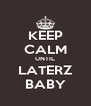 KEEP CALM UNTIL LATERZ BABY - Personalised Poster A4 size