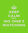 KEEP CALM UNTIL NO ONE'S WATCHING - Personalised Poster A4 size