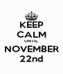 KEEP CALM UNTIL NOVEMBER 22nd - Personalised Poster A4 size