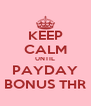 KEEP CALM UNTIL PAYDAY BONUS THR - Personalised Poster A4 size
