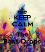 KEEP CALM Until The Bass Drops - Personalised Poster A4 size