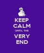 KEEP CALM UNTIL THE VERY END - Personalised Poster A4 size