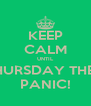 KEEP CALM UNTIL THURSDAY THEN PANIC! - Personalised Poster A4 size