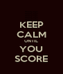 KEEP CALM UNTIL YOU SCORE - Personalised Poster A4 size