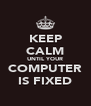 KEEP CALM UNTIL YOUR COMPUTER IS FIXED - Personalised Poster A4 size