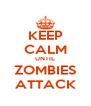 KEEP CALM UNTIL ZOMBIES ATTACK - Personalised Poster A4 size