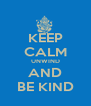 KEEP CALM UNWIND AND BE KIND - Personalised Poster A4 size