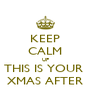 KEEP CALM UP THIS IS YOUR  XMAS AFTER - Personalised Poster A4 size