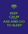 KEEP CALM UP YOUR ASS AND GO  TO SLEEP - Personalised Poster A4 size