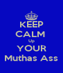 KEEP CALM  Up YOUR Muthas Ass - Personalised Poster A4 size