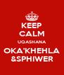 KEEP CALM UQASHANA OKA'KHEHLA &SPHIWER - Personalised Poster A4 size