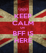 KEEP CALM UR BFF IS HERE - Personalised Poster A4 size