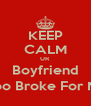 KEEP CALM UR Boyfriend Is Too Broke For Me :) - Personalised Poster A4 size