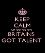 KEEP CALM UR GOING ON  BRITAINS  GOT TALENT  - Personalised Poster A4 size