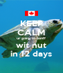 KEEP CALM ur going to banff wit nut in 12 days - Personalised Poster A4 size