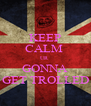 KEEP CALM  UR  GONNA GET TROLLED - Personalised Poster A4 size