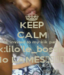 KEEP CALM ur invited to my kik party kik:lilo'le_bossme No LAMES💯💯💯💯💯 - Personalised Poster A4 size