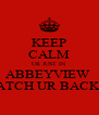 KEEP CALM UR JUST IN ABBEYVIEW  WATCH UR BACK !!! - Personalised Poster A4 size