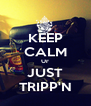 KEEP CALM Ur JUST TRIPP'N - Personalised Poster A4 size