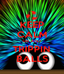 KEEP CALM UR JUST TRIPPIN BALLS - Personalised Poster A4 size