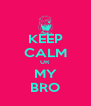 KEEP CALM UR MY BRO - Personalised Poster A4 size