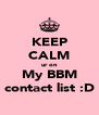 KEEP CALM ur on My BBM contact list :D - Personalised Poster A4 size