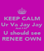 KEEP CALM Ur Va Jay Jay Aint FAT  U should see RENEE OWN - Personalised Poster A4 size