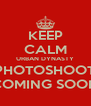 KEEP CALM URBAN DYNASTY PHOTOSHOOT COMING SOON - Personalised Poster A4 size