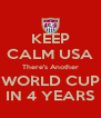 KEEP CALM USA There's Another WORLD CUP IN 4 YEARS - Personalised Poster A4 size