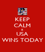 KEEP CALM & USA WINS TODAY - Personalised Poster A4 size