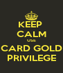 KEEP  CALM USE CARD GOLD PRIVILEGE - Personalised Poster A4 size