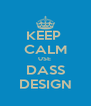 KEEP  CALM USE  DASS DESIGN - Personalised Poster A4 size