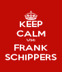 KEEP CALM USE FRANK SCHIPPERS - Personalised Poster A4 size