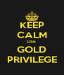 KEEP CALM USE  GOLD PRIVILEGE - Personalised Poster A4 size