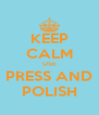 KEEP CALM USE PRESS AND POLISH - Personalised Poster A4 size