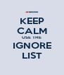 KEEP CALM USE THE IGNORE LIST - Personalised Poster A4 size
