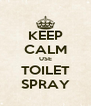 KEEP CALM USE TOILET SPRAY - Personalised Poster A4 size