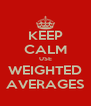 KEEP CALM USE WEIGHTED AVERAGES - Personalised Poster A4 size