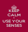 KEEP CALM & USE YOUR SENSES - Personalised Poster A4 size