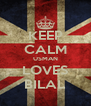 KEEP CALM USMAN LOVES BILAL - Personalised Poster A4 size