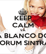 KEEP CALM VÁ À BLANCO DO FORUM SINTRA - Personalised Poster A4 size