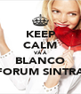 KEEP CALM VÁ À BLANCO FORUM SINTRA - Personalised Poster A4 size