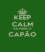 KEEP CALM VÁ PARA O CAPÃO  - Personalised Poster A4 size
