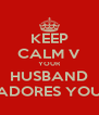KEEP CALM V YOUR HUSBAND ADORES YOU - Personalised Poster A4 size