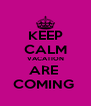 KEEP CALM VACATION ARE  COMING  - Personalised Poster A4 size