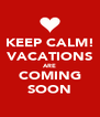 KEEP CALM! VACATIONS ARE COMING SOON - Personalised Poster A4 size