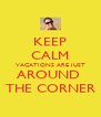 KEEP CALM VACATIONS ARE JUST AROUND  THE CORNER - Personalised Poster A4 size