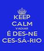 KEEP CALM VADIAR É DES-NE CES-SÁ-RIO - Personalised Poster A4 size
